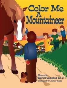 Mom's Choice Award Are you a Mountaineer? Mountain culture is a way of life enjoyed by thousands of people around the globe. Author Shannon Bennett Campbell has captured the customs of the culture in her Mountaineer series of coloring/activity books for children. Region based, these books offer adjunct learning to core curriculum for cultural aspects in a nature kind of way—bringing a child's home culture and language into individual learning programs, whether classroom or homeschool. Children learn by experiencing the world in which they live and the captivating illustrations by Ashley Teets enhance this experience. Author Shannon Bennett Campbell, Ed. D., designed this instructional tool for young children to reinforce prominent values that are typical of mountain culture. She believes they will learn appropriate social skills, coping strategies, and a greater appreciation for their heritage. Within the pages are many activities including adding personal touches to the pictures…design the quilt Grandmother is making, name the jars of food that are canned on the pantry shelves, add time to the clock in the classroom…find and finish other activities, too!